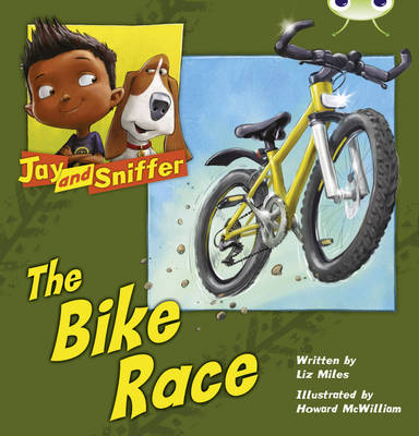 Bug Club Blue (KS1) A/1B Jay and Sniffer: The Bike Race Blue (KS1) A/1b by Liz Miles
