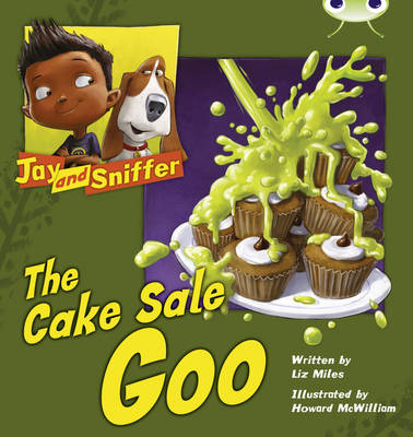 Jay and Sniffer: The Cake Sale Goo Blue (KS1) B/1b by Liz Miles