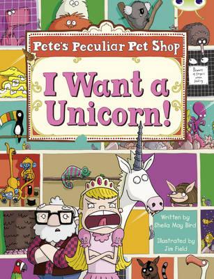 Pete's Peculiar Pet Shop: I Want a Unicorn Purple B/2c by Sheila May Bird