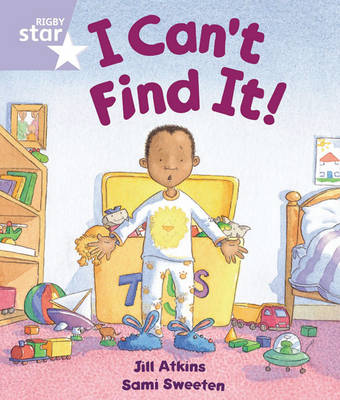 Rigby Star Guided Reception: Lilac Level: I Can't Find it Pupil Book (Single) by Jill Atkins