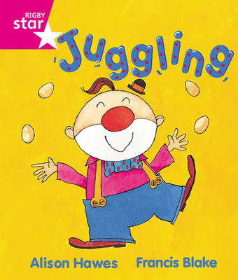 Rigby Star Guided Reception, Pink Level: Juggling Pupil Book (Single) by Alison Hawes, Francis Blake