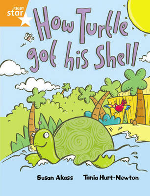 Rigby Star Guided 2 Orange Level, How the Turtle Got His Shell Pupil Book by Susan Akass