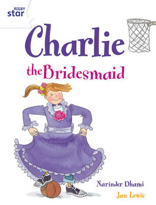 Rigby Star Guided 2 White Level: Charlie the Bridesmaid Pupil Book (Single) by Narinder Dhami