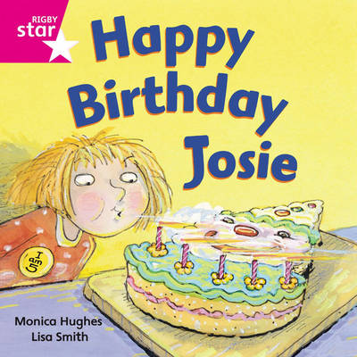 Rigby Star Independent Pink Reader 3: Happy Birthday Josie by Monica Hughes