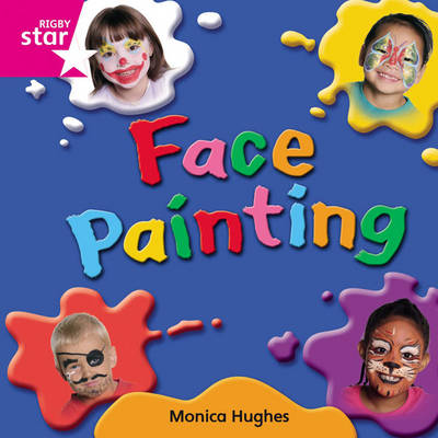 Rigby Star Independent Pink Reader 10: Face Painting by Monica Hughes