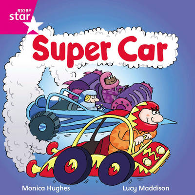 Rigby Star Independent Pink Reader 15: Super Car! by