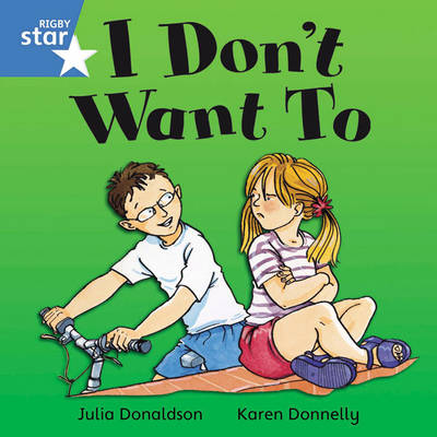 Rigby Star Independent Blue Reader 1: I Don't Want To! by