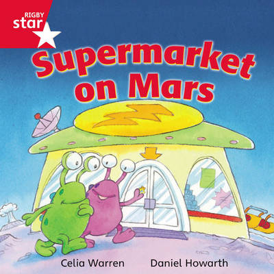 Rigby Star Independent Red Reader 13: Supermarket on Mars by Celia Warren
