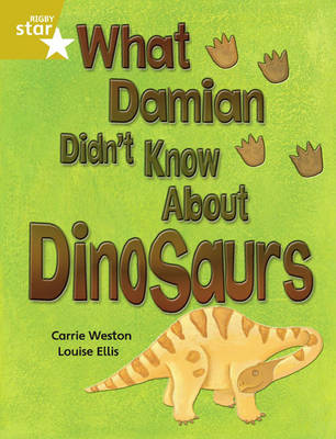 Rigby Star Independent Gold Reader 3: What Damian Didn't Know About Dinosaurs by Carrie Weston