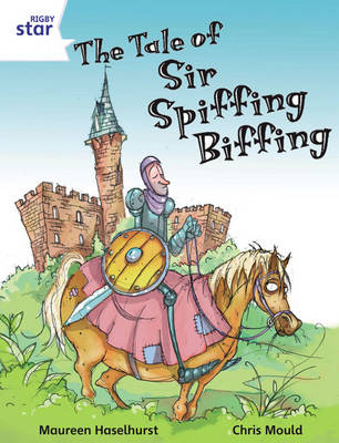 Rigby Star Independent White Reader 3: The Tale of Sir Spiffing Biffing by Maureen Haselhurst