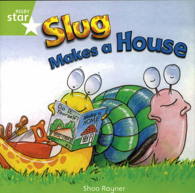 Rigby Star Independent Year 1/P2 Green Level: Slug Makes a House by