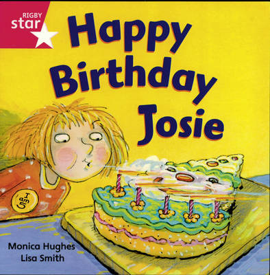 Rigby Star Independent Reception/P1 Pink Level: Happy Birthday, Josie (3 Pack) by Monica Hughes