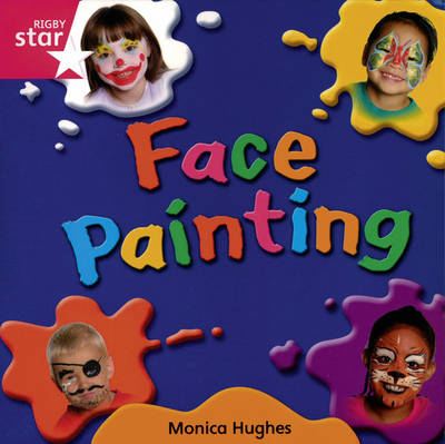 Rigby Star Independent Reception/P1 Pink Level: Face Painting (3 Pack) by Monica Hughes