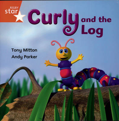 Rigby Star Independent Reception Red Book 12 Curly and the Log Group Pack by Tony Mitton