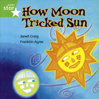 Rigby Star Independent Year 1/P2 Green Level: How Moon Tricked Sun by Janet Craig