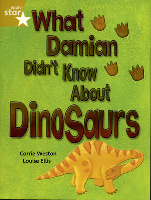Rigby Star Independent Year 2/P3 Gold Level: What Damian Didn't Know About Dinosaurs by Carrie Weston