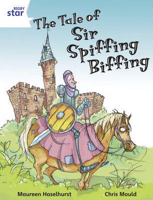 Rigby Star Independent Year 2/P3 White Level: The Tale of Sir Spiffing Biffing by Maureen Haselhurst