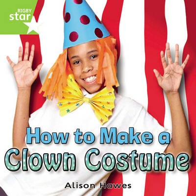 Rigby Star Independent Year 1 Green Non Fiction: How to Make a Clown Costume Single by