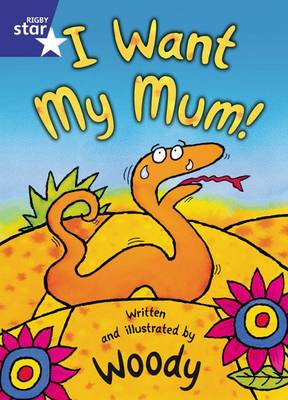 Rigby Star Shared Rec/P1: I Want My Mum Shared Reading Pack Framework Edition by Woody