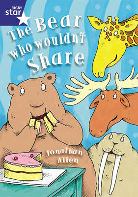Rigby Star Shared Year 1/P2 Fiction: The Bear Who Wouldn't Share Shared Reading Pack Framework by Jonathan Allen
