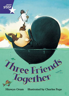 Rigby Star Shared Year 1/P2 Fiction: Three Friends Together Shared Reader Pack Framework Edition by Hiawyn Oram