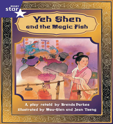 Rigby Star Shared Year 2 Fiction: Yeh Shen and the Magic Fish Shared Reading Pack Framework Edition by Brenda Parkes