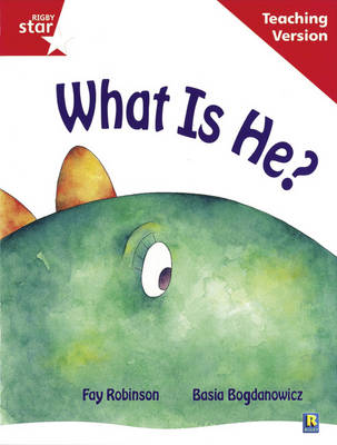 Rigby Star Guided Reading Red Level: What Is He? Teaching Version by