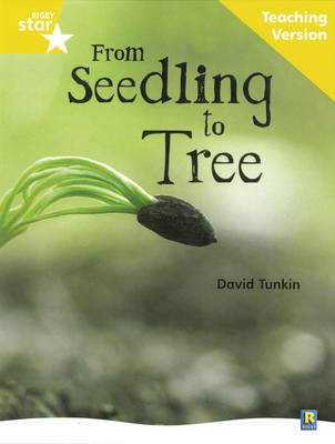 Rigby Star Non-fiction Guided Reading Yellow Level: From Seedling to Tree Teaching Version by