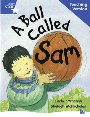 Rigby Star Guided Reading Blue Level: A Ball Called Sam Teaching Version by