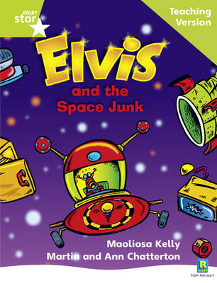 Rigby Star Phonic Guided Reading Green Level: Elvis and the Space Junk Teaching Version by