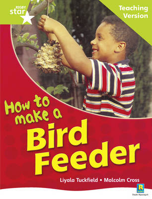 Rigby Star Non-Fiction Guided Reading Green Level: How to Make a Bird Feeder Teaching Version by