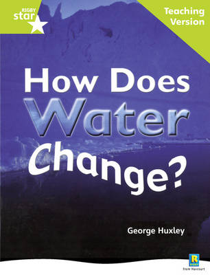 Rigby Star Non-fiction Guided Reading Green Level: How Does Water Change? Teaching Version by