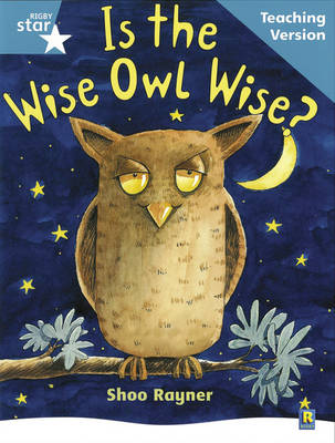 Rigby Star Guided Reading Turquoise Level: Is the Wise Owl Wise? Teaching Version by