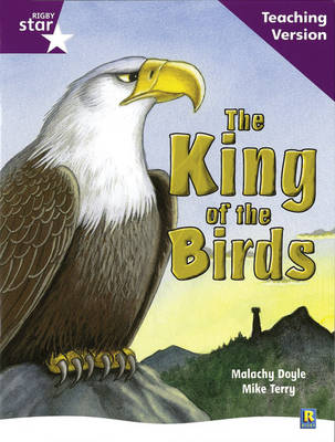 Rigby Star Guided Reading Purple Level: The King of the Birds Teaching Version by