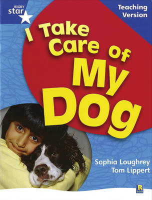Rigby Star Non-Fiction Blue Level: I Take Care of My Dog Teaching Version Framework Edition by