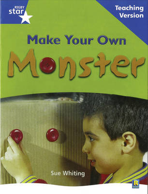 Rigby Star Non-Fiction Blue Level: Make Your Own Monster Teaching Version Framework Edition by