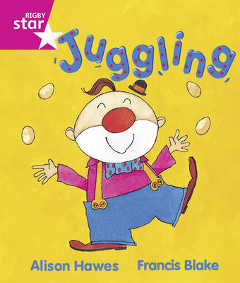 Rigby Star Guided: Reception/P1 Pink Level: Juggling by Alison Hawes