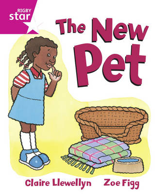 Rigby Star Guided: reception/P1 Pink Level: The New Pet by Claire Llewellyn