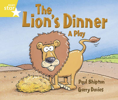 Rigby Star Guided Year 1/P2 Yellow Level: The Lion's Dinner (6 Pack) Framework Edition by Paul Shipton