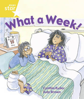 Rigby Star Guided Year 1/P2 Yellow Level: What a Week (6 Pack) Framework Edition by Cynthia Ryder