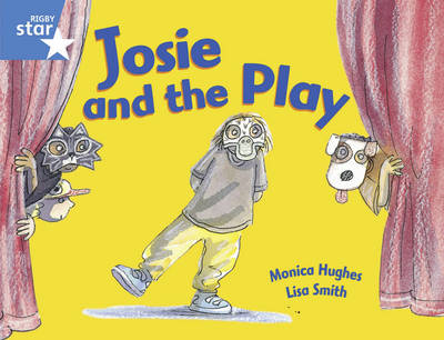 Rigby Star Guided Y1/P2 Blue Level: Josie and the Play (6 Pack) Framework Edition by Monica Hughes
