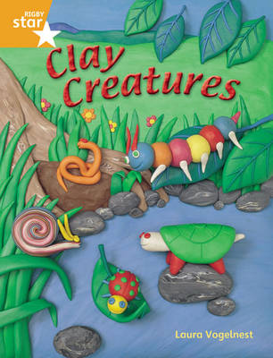 Rigby Star Guided Year 2: Orange Level: Clay Creatures Guided Reading Pack by