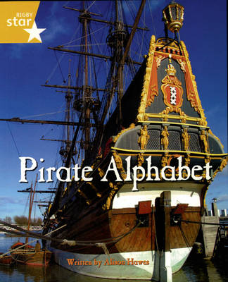 Pirate Cove Yellow Level Non-Fiction: Pirate Alphabet by Lisa Thompson, Alison Hawes