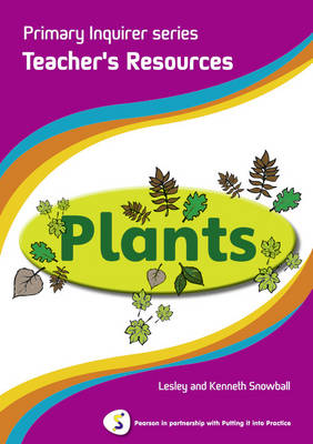 Primary Inquirer series: Plants Teacher Book Pearson in partnership with Putting it into Practice by Lesley Snowball, Kenneth Snowball