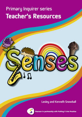 Primary Inquirer series: Senses Teacher Book Pearson in partnership with Putting it into Practice by Lesley Snowball, Kenneth Snowball