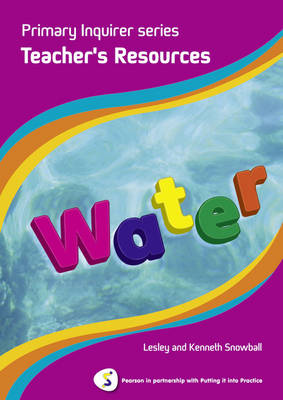 Primary Inquirer Series: Water Teacher Book Pearson in Partnership With Putting it into Practice by Lesley Snowball, Kenneth Snowball