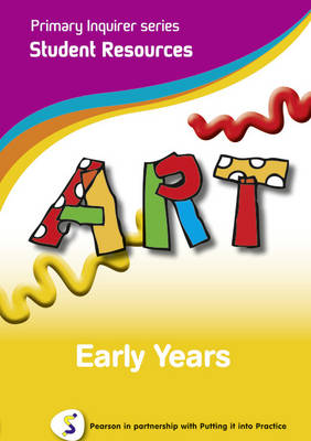 Primary Inquirer series: Art Early Years Student CD Pearson in partnership with Putting it into Practice by Lesley Snowball, Kenneth Snowball