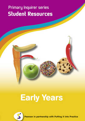 Primary Inquirer Series: Food Early Years Student CD Early Years Pearson in Partnership with Putting it into Practice by Lesley Snowball, Kenneth Snowball