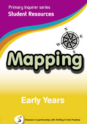 Primary Inquirer series: Mapping Early Years Student CD Pearson in partnership with Putting it into Practice by Lesley Snowball, Kenneth Snowball