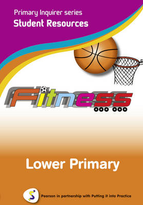 Fitness Lower Primary Student Pearson in Partnership With Putting it into Practice by Lesley Snowball, Kenneth Snowball